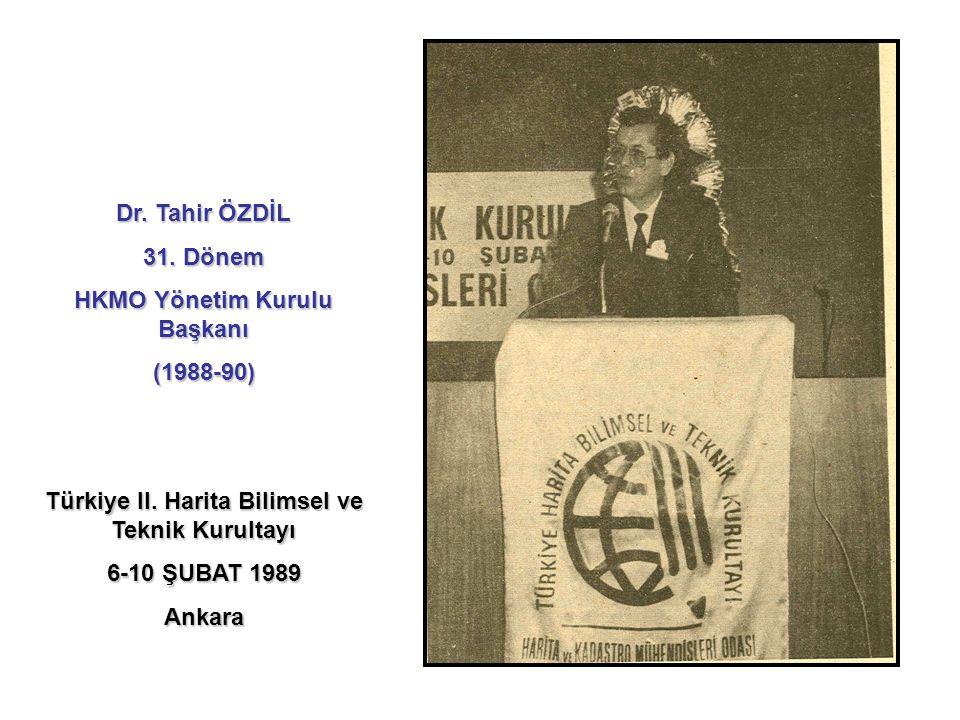 Dr. Tahir ÖZDİL 31. Dönem HKMO Yönetim Kurulu Başkanı (1988-90) Türkiye II. Harita Bilimsel ve Teknik Kurultayı 6-10 ŞUBAT 1989 Ankara