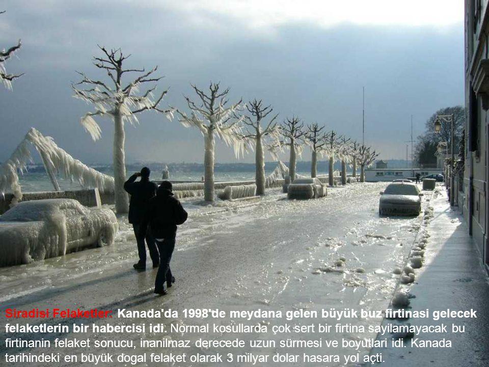 Siradisi Felaketler: Kanada'da 1998'de meydana gelen büyük buz firtinasi gelecek felaketlerin bir habercisi idi. Normal kosullarda çok sert bir firtin