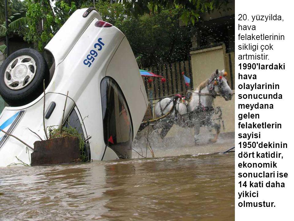 20. yüzyilda, hava felaketlerinin sikligi çok artmistir. 1990'lardaki hava olaylarinin sonucunda meydana gelen felaketlerin sayisi 1950'dekinin dört k