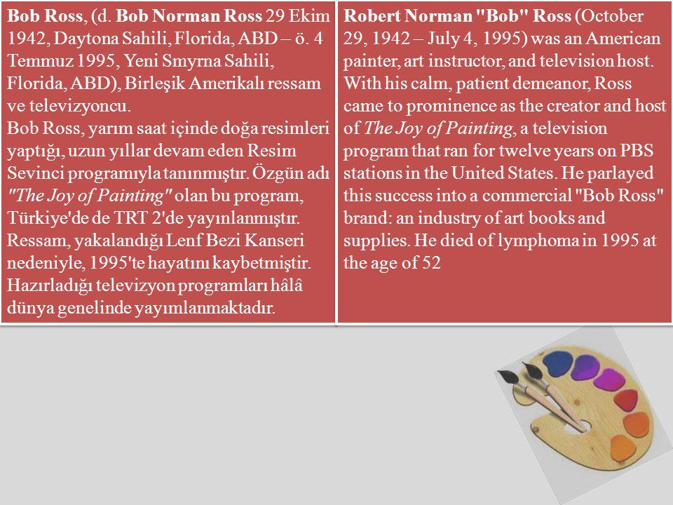 Bob Ross, (d.Bob Norman Ross 29 Ekim 1942, Daytona Sahili, Florida, ABD – ö.