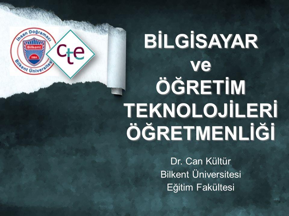 Dr. Can Kültür Bilkent Üniversitesi Eğitim Fakültesi BİLGİSAYAR ve ÖĞRETİM TEKNOLOJİLERİ ÖĞRETMENLİĞİ