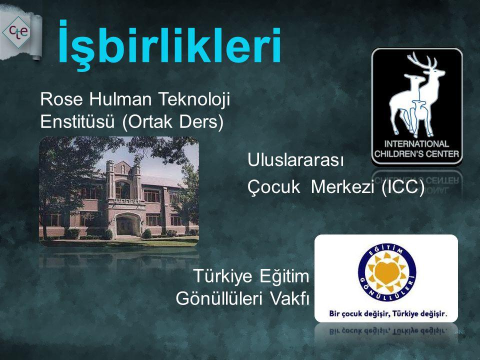 İşbirlikleri Rose Hulman Teknoloji Enstitüsü (Ortak Ders) Uluslararası Çocuk Merkezi (ICC) Türkiye Eğitim Gönüllüleri Vakfı