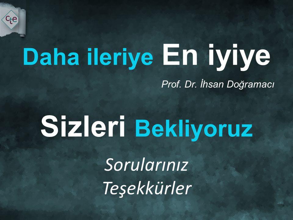 Daha ileriye En iyiye Sorularınız Teşekkürler Sizleri Bekliyoruz Prof. Dr. İhsan Doğramacı