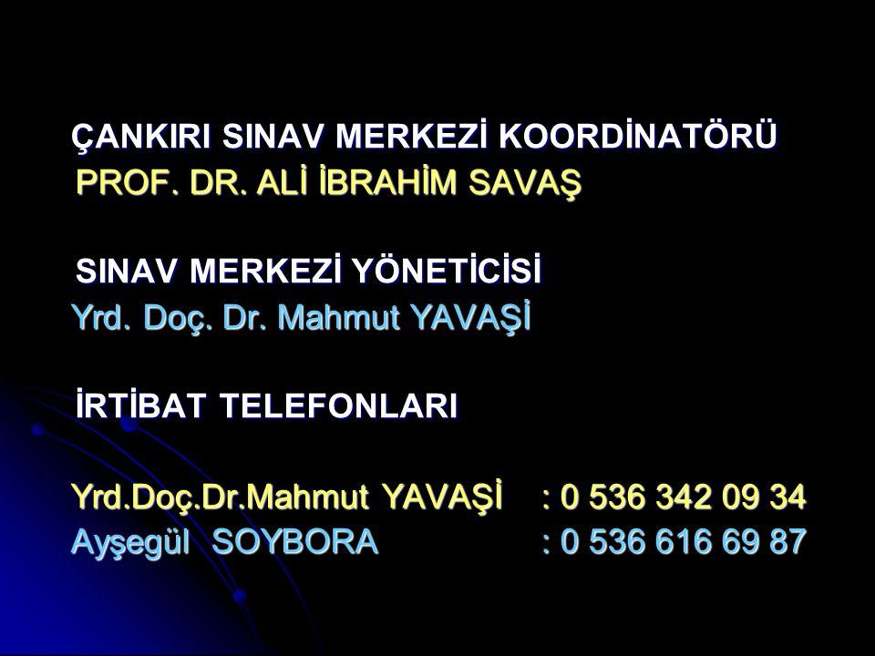 ÇANKIRI SINAV MERKEZİ KOORDİNATÖRÜ PROF.DR. ALİ İBRAHİM SAVAŞ PROF.