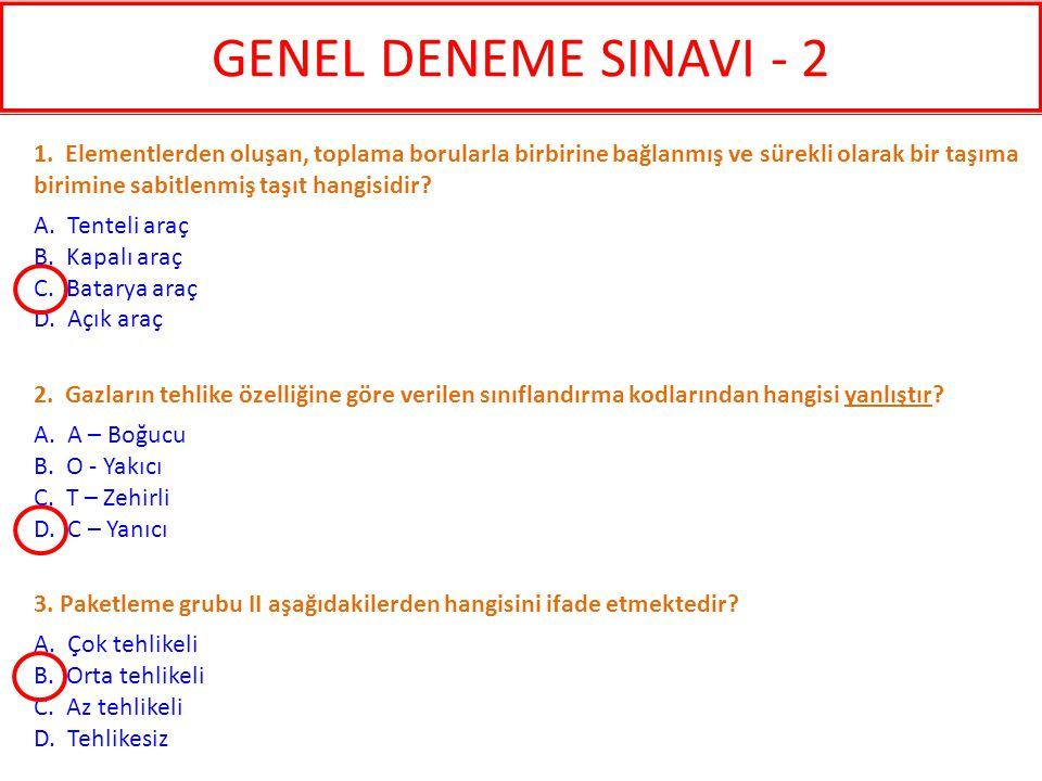 3. Paketleme grubu II aşağıdakilerden hangisini ifade etmektedir? A. Çok tehlikeli B. Orta tehlikeli C. Az tehlikeli D. Tehlikesiz 2. Gazların tehlike