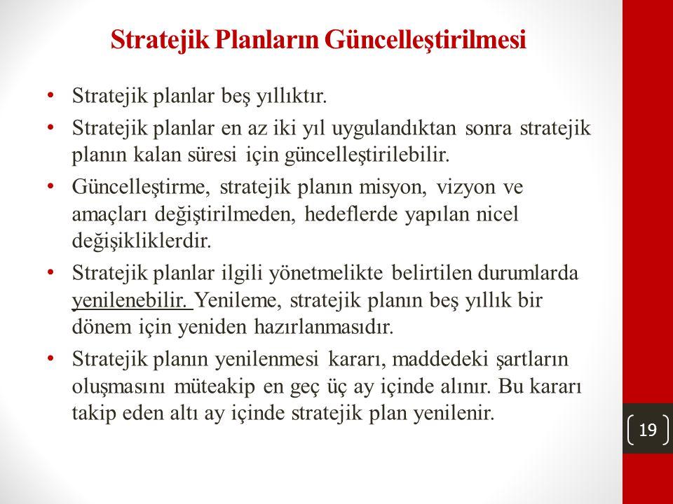 18 Stratejik Planlama Sürecinde; • Hizmetten yararlananların, kamu idaresi çalışanlarının, sivil toplum kuruluşlarının, ilgili kamu kurum ve kuruluşla