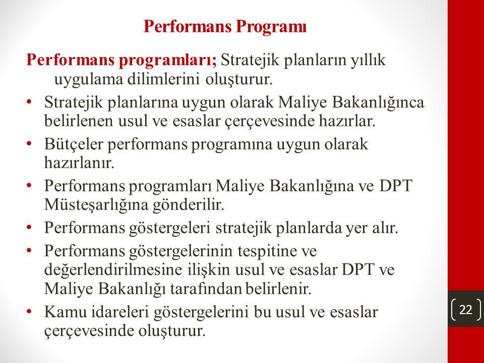 21 Stratejik Planların Hazırlanması Ve Sorumluluk (2) • Stratejik planlar, ilgili bakanın veya üst yöneticinin onayından sonra Maliye Bakanlığına, DPT