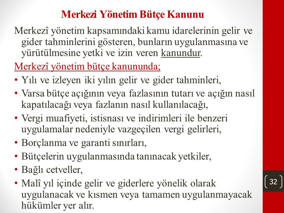 31 • Bütçelerde gelir ve gider denkliğinin sağlanması esastır. • Bütçeler, ait olduğu yıl başlamadan önce Türkiye Büyük Millet Meclisi veya yetkili or