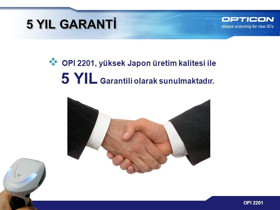 OPI 2201 5 YIL GARANTİ  OPI 2201, yüksek Japon üretim kalitesi ile 5 YIL Garantili olarak sunulmaktadır.