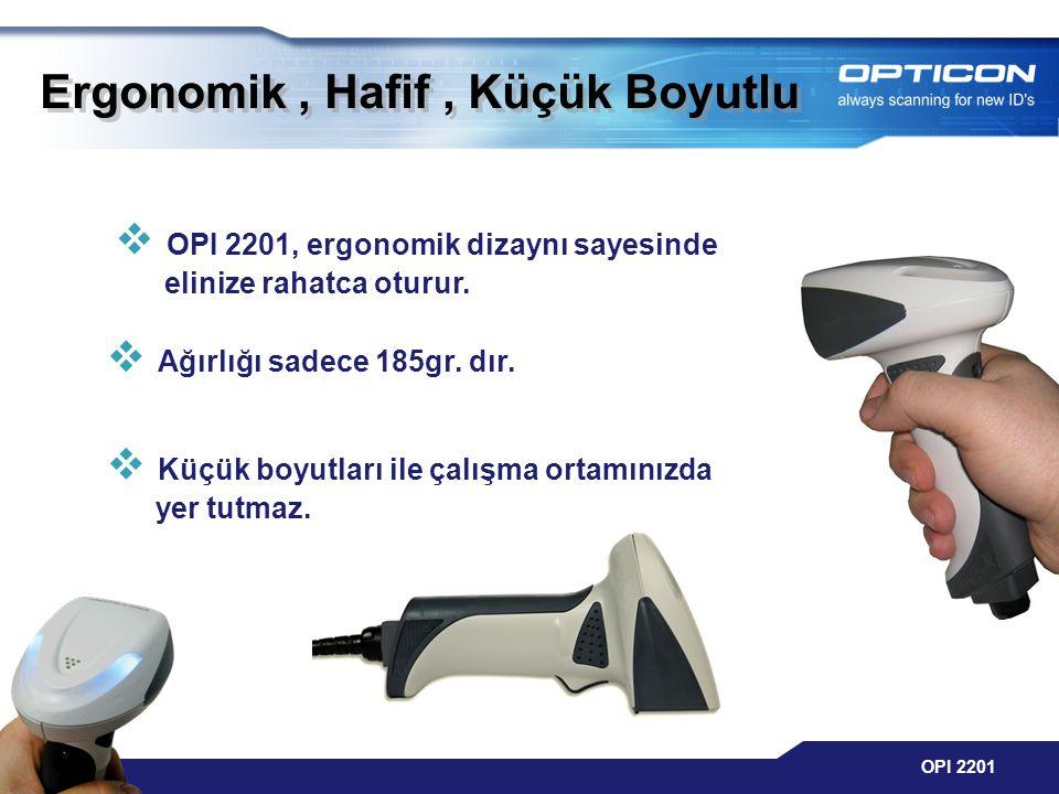 OPI 2201 Ergonomik, Hafif, Küçük Boyutlu  OPI 2201, ergonomik dizaynı sayesinde elinize rahatca oturur.  Ağırlığı sadece 185gr. dır.  Küçük boyutla