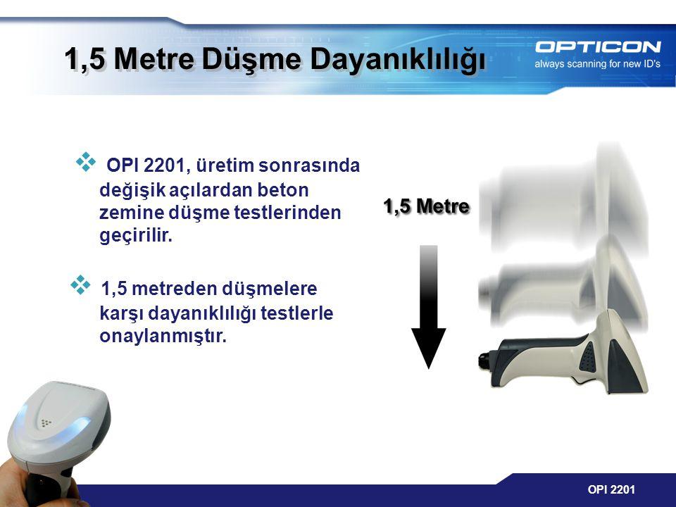 OPI 2201 1,5 Metre Düşme Dayanıklılığı  OPI 2201, üretim sonrasında değişik açılardan beton zemine düşme testlerinden geçirilir.  1,5 metreden düşme