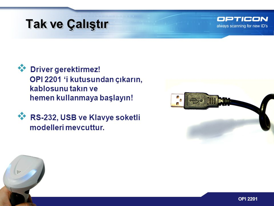 OPI 2201 Tak ve Çalıştır  Driver gerektirmez! OPI 2201 'i kutusundan çıkarın, kablosunu takın ve hemen kullanmaya başlayın!  RS-232, USB ve Klavye s