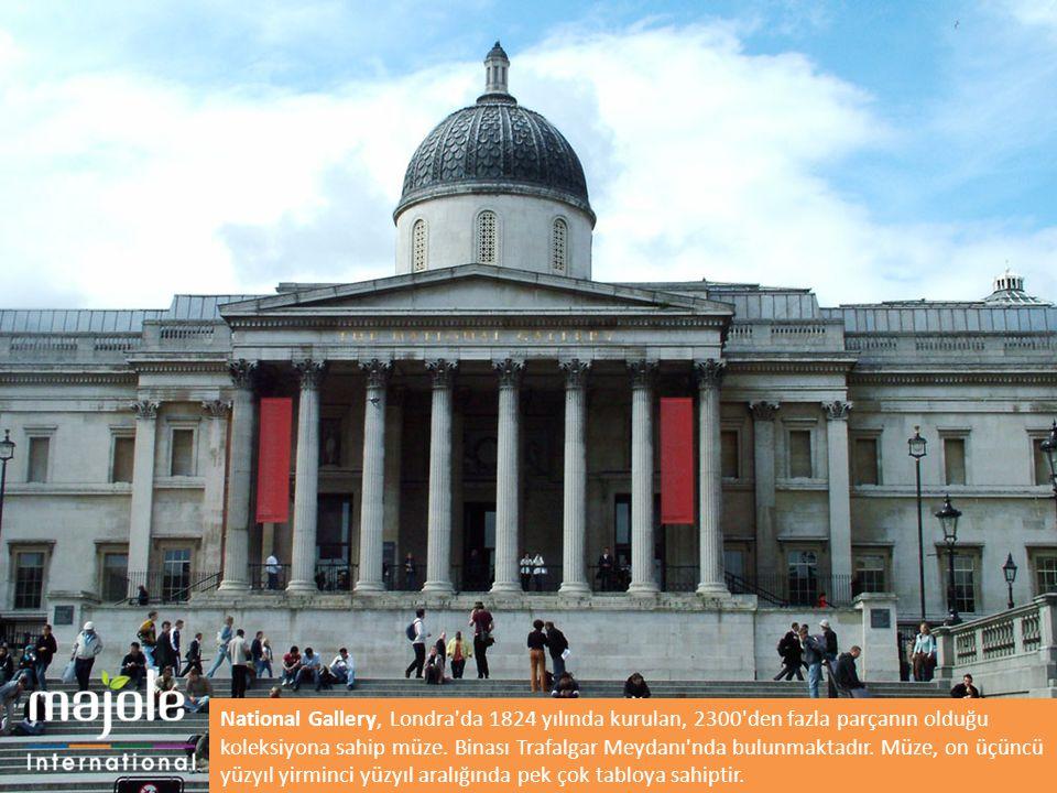 National Gallery, Londra da 1824 yılında kurulan, 2300 den fazla parçanın olduğu koleksiyona sahip müze.