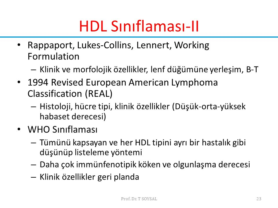 Prof. Dr. T SOYSAL23 HDL Sınıflaması-II • Rappaport, Lukes-Collins, Lennert, Working Formulation – Klinik ve morfolojik özellikler, lenf düğümüne yerl