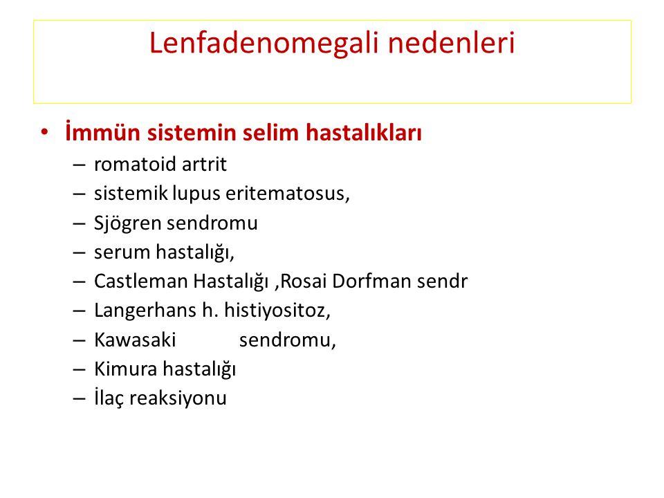 • İmmün sistemin selim hastalıkları – romatoid artrit – sistemik lupus eritematosus, – Sjögren sendromu – serum hastalığı, – Castleman Hastalığı,Rosai