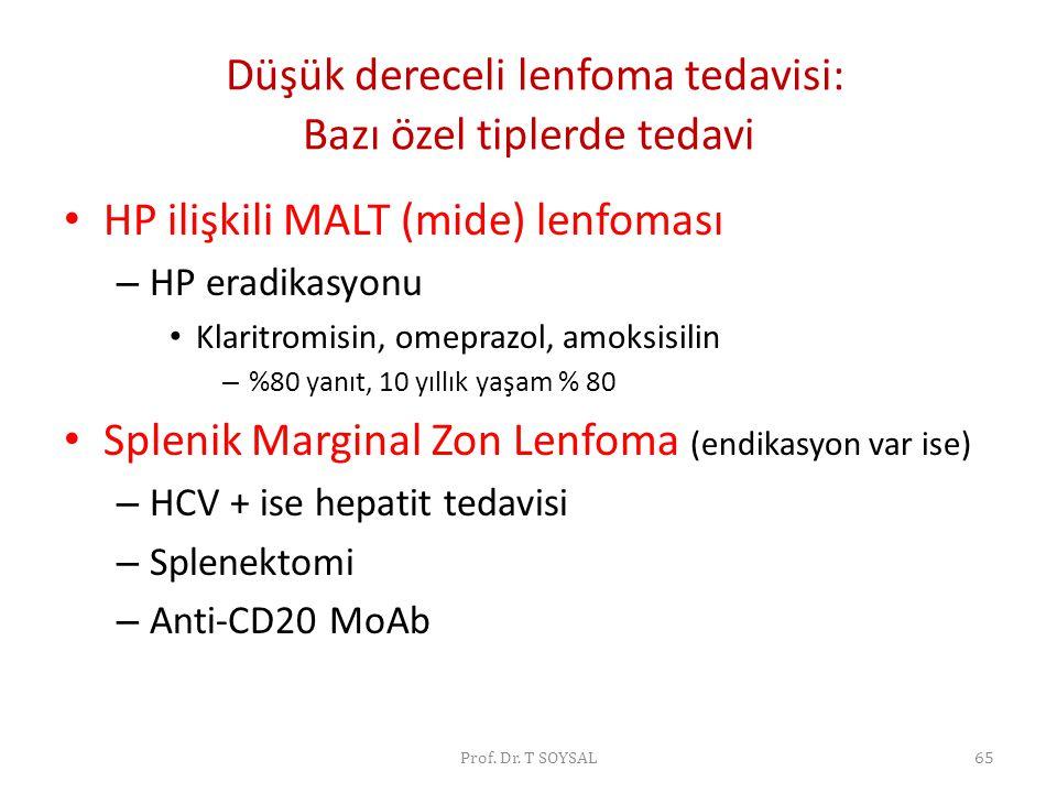 Düşük dereceli lenfoma tedavisi: Bazı özel tiplerde tedavi • HP ilişkili MALT (mide) lenfoması – HP eradikasyonu • Klaritromisin, omeprazol, amoksisil