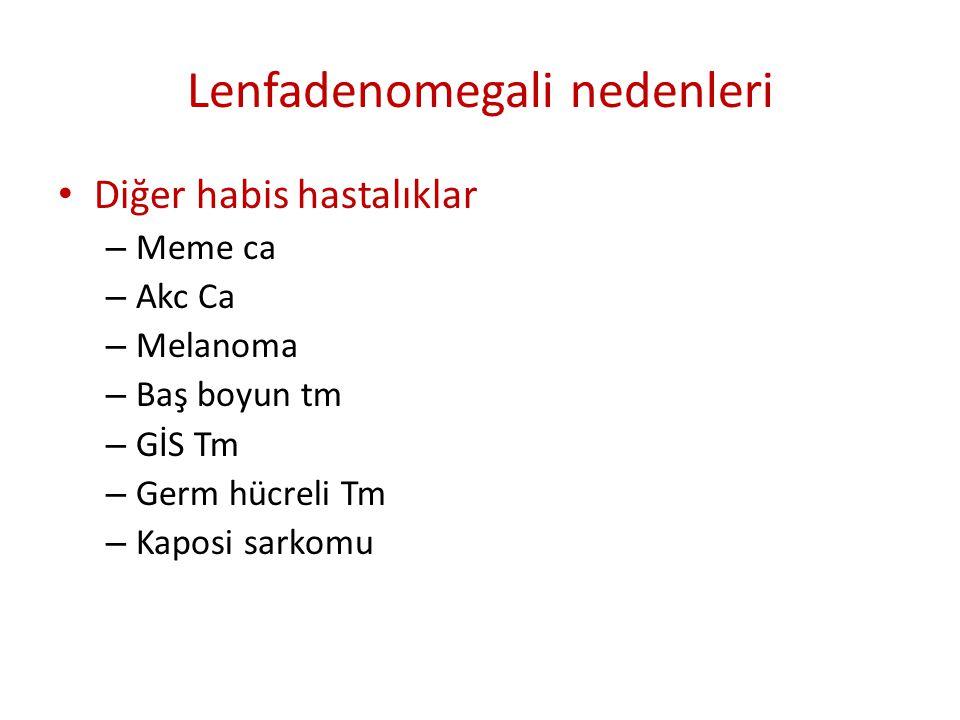 Lenfadenomegali nedenleri • Diğer habis hastalıklar – Meme ca – Akc Ca – Melanoma – Baş boyun tm – GİS Tm – Germ hücreli Tm – Kaposi sarkomu