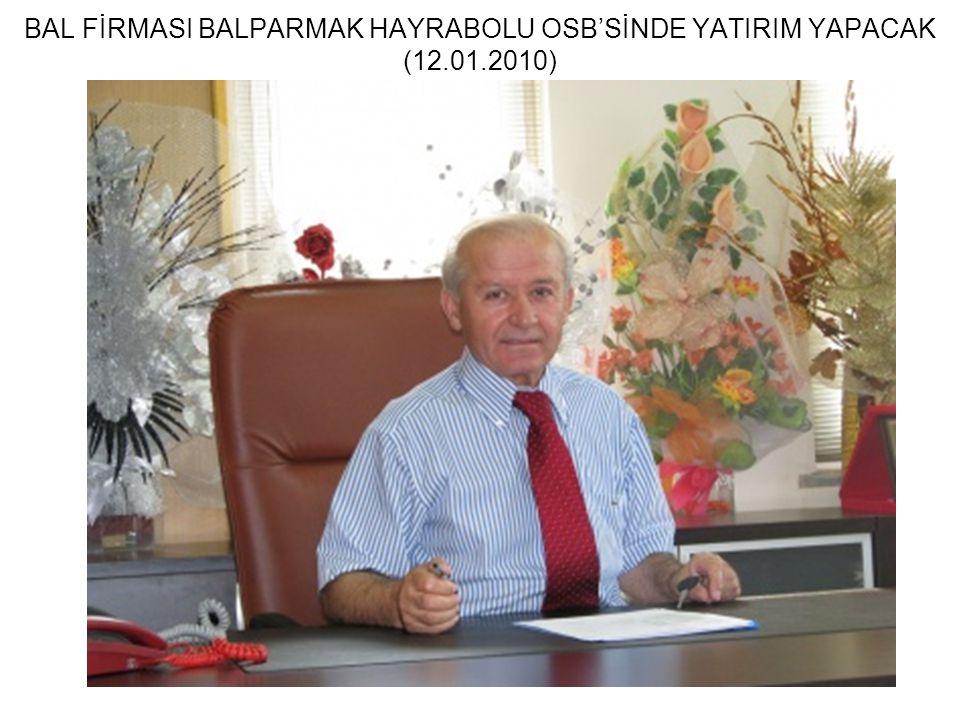 BAL FİRMASI BALPARMAK HAYRABOLU OSB'SİNDE YATIRIM YAPACAK (12.01.2010)