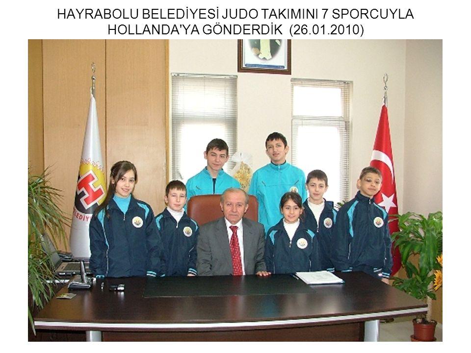 HAYRABOLU BELEDİYESİ JUDO TAKIMINI 7 SPORCUYLA HOLLANDA YA GÖNDERDİK (26.01.2010)