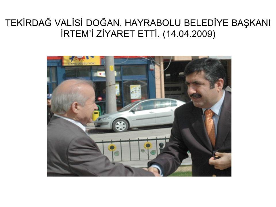 TEKİRDAĞ VALİSİ DOĞAN, HAYRABOLU BELEDİYE BAŞKANI İRTEM'İ ZİYARET ETTİ. (14.04.2009)