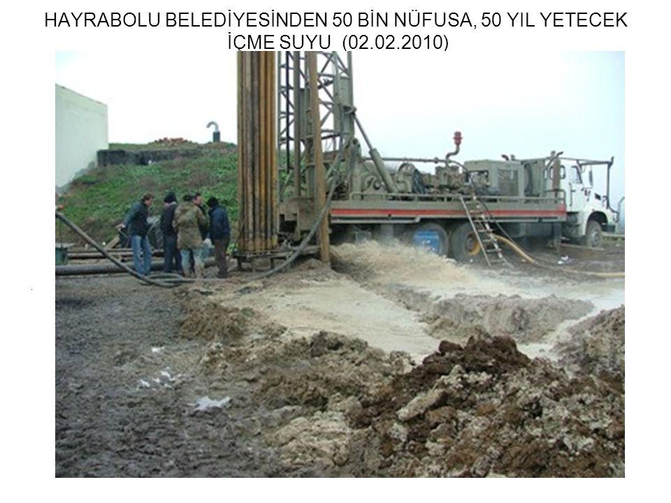 HAYRABOLU BELEDİYESİNDEN 50 BİN NÜFUSA, 50 YIL YETECEK İÇME SUYU (02.02.2010).