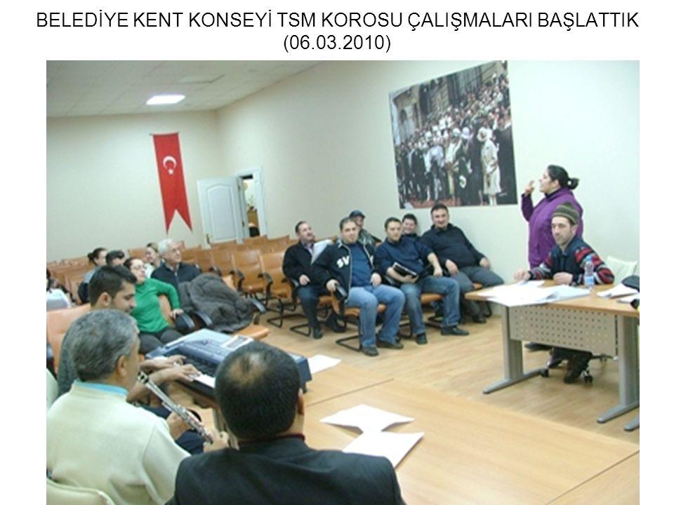 BELEDİYE KENT KONSEYİ TSM KOROSU ÇALIŞMALARI BAŞLATTIK (06.03.2010)