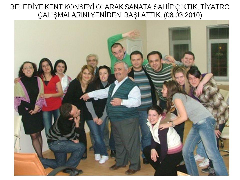 BELEDİYE KENT KONSEYİ OLARAK SANATA SAHİP ÇIKTIK, TİYATRO ÇALIŞMALARINI YENİDEN BAŞLATTIK (06.03.2010)