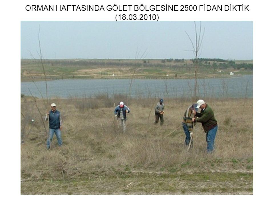 ORMAN HAFTASINDA GÖLET BÖLGESİNE 2500 FİDAN DİKTİK (18.03.2010)