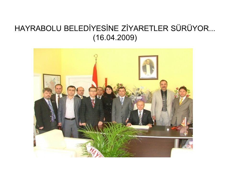 HAYRABOLU BELEDİYESİNE ZİYARETLER SÜRÜYOR... (16.04.2009)