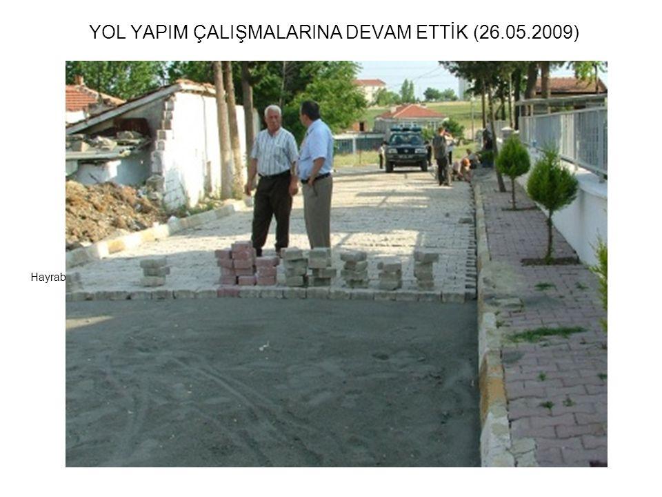 YOL YAPIM ÇALIŞMALARINA DEVAM ETTİK (26.05.2009) Hayrabolu Belediye Başkanlığı yol yapım çalışmalarına devam ediyor.