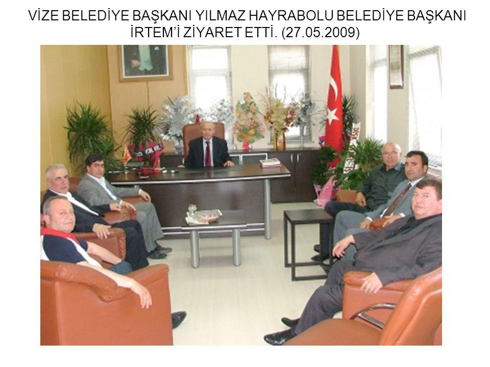 VİZE BELEDİYE BAŞKANI YILMAZ HAYRABOLU BELEDİYE BAŞKANI İRTEM'İ ZİYARET ETTİ. (27.05.2009)