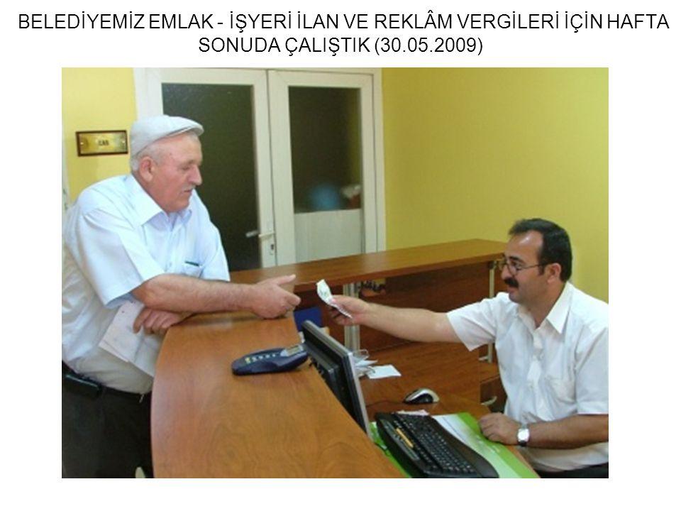 BELEDİYEMİZ EMLAK - İŞYERİ İLAN VE REKLÂM VERGİLERİ İÇİN HAFTA SONUDA ÇALIŞTIK (30.05.2009)