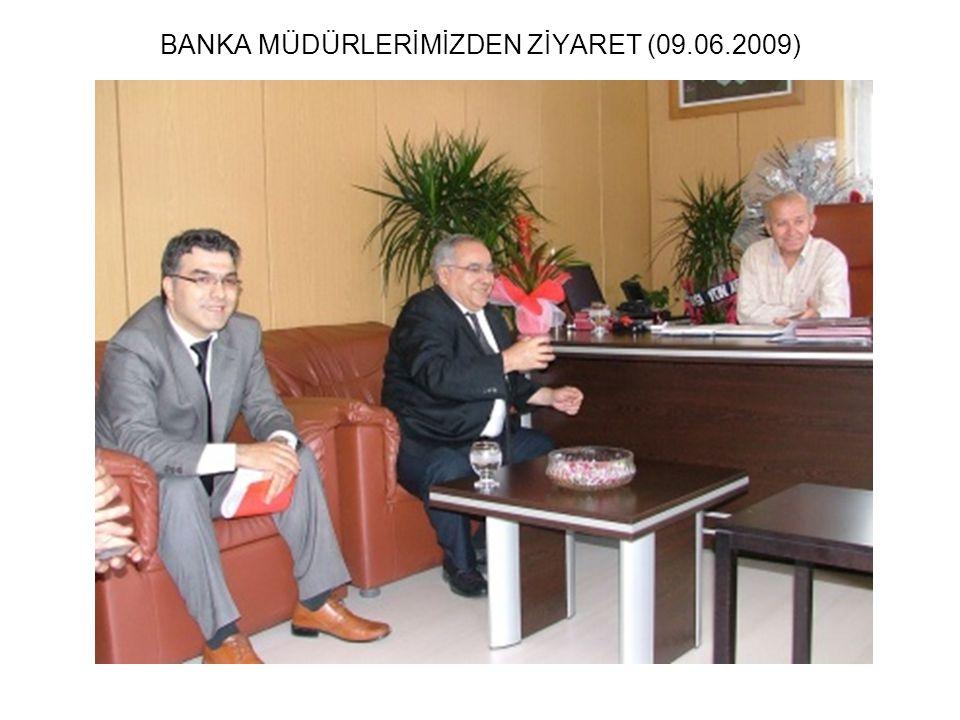 BANKA MÜDÜRLERİMİZDEN ZİYARET (09.06.2009)