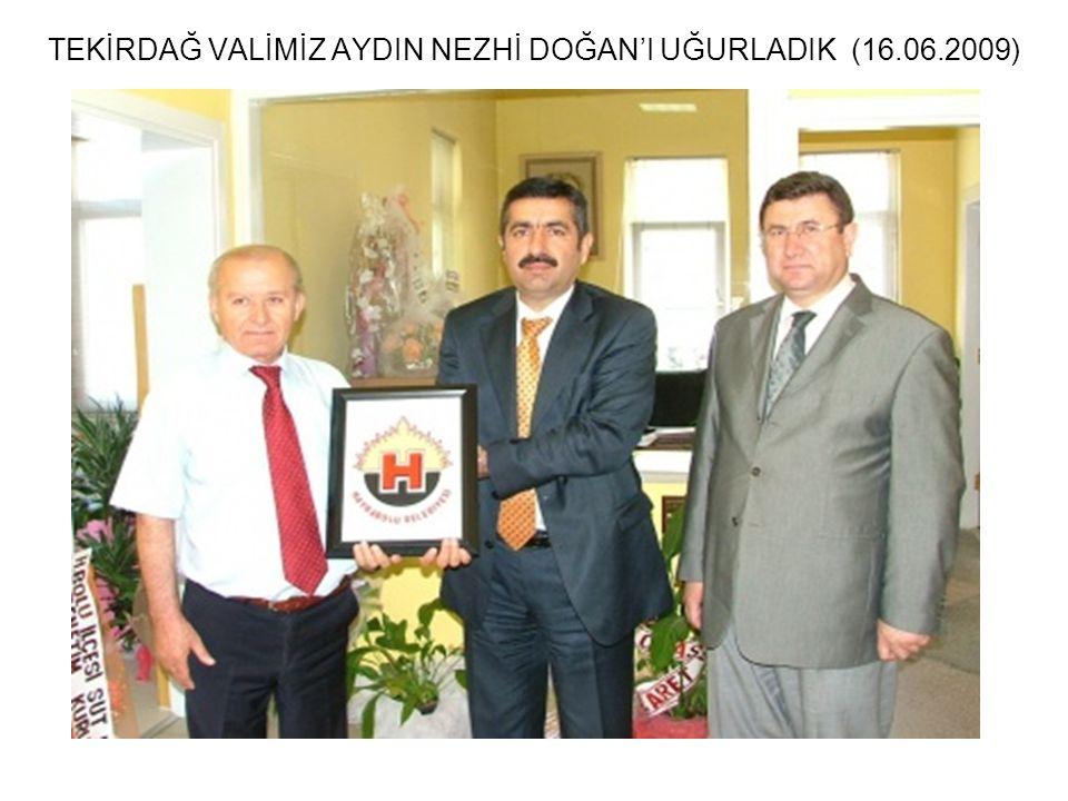 TEKİRDAĞ VALİMİZ AYDIN NEZHİ DOĞAN'I UĞURLADIK (16.06.2009)
