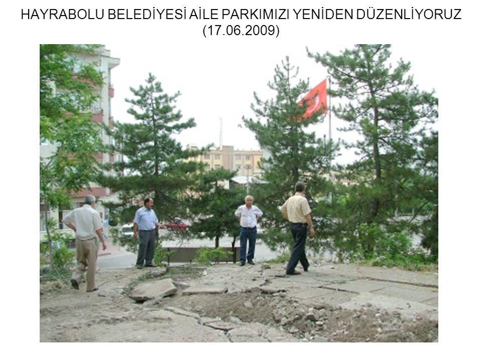 HAYRABOLU BELEDİYESİ AİLE PARKIMIZI YENİDEN DÜZENLİYORUZ (17.06.2009)