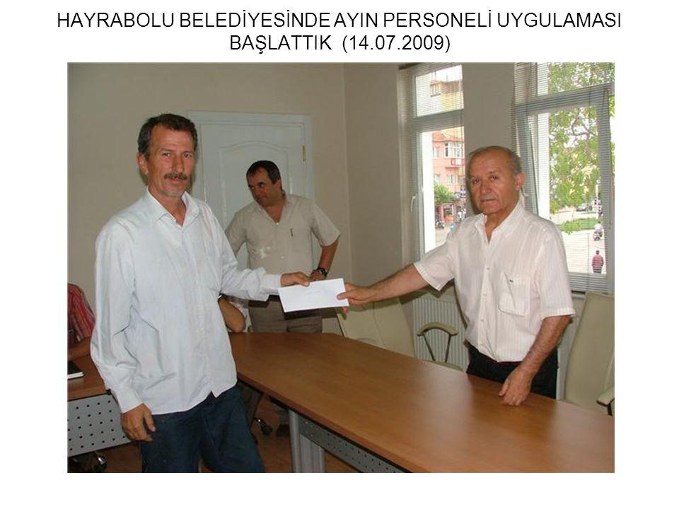 HAYRABOLU BELEDİYESİNDE AYIN PERSONELİ UYGULAMASI BAŞLATTIK (14.07.2009)