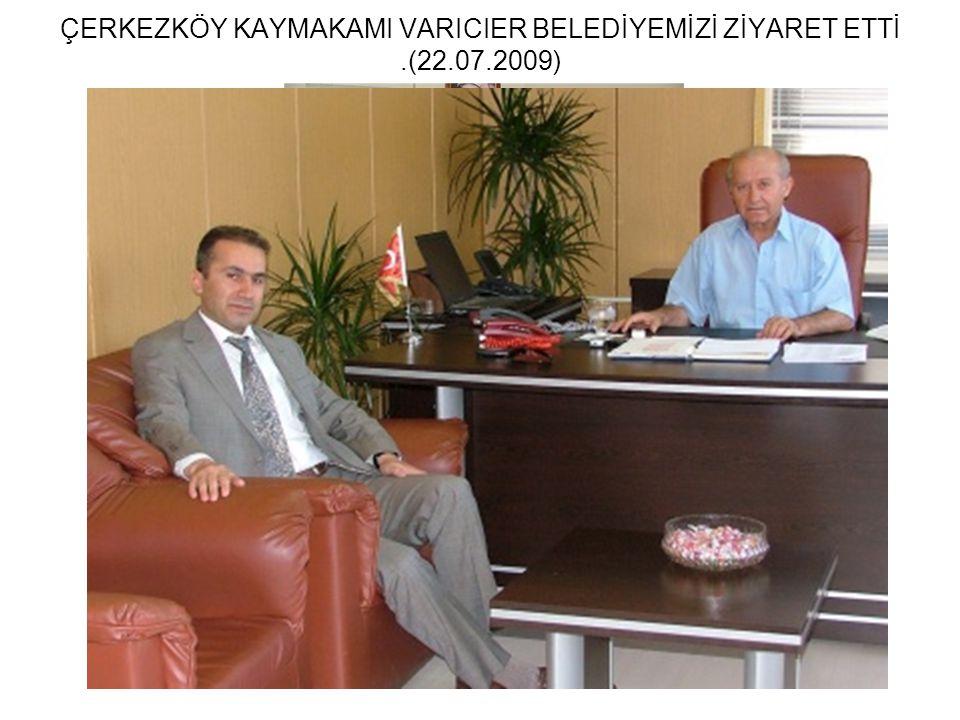 ÇERKEZKÖY KAYMAKAMI VARICIER BELEDİYEMİZİ ZİYARET ETTİ.(22.07.2009)