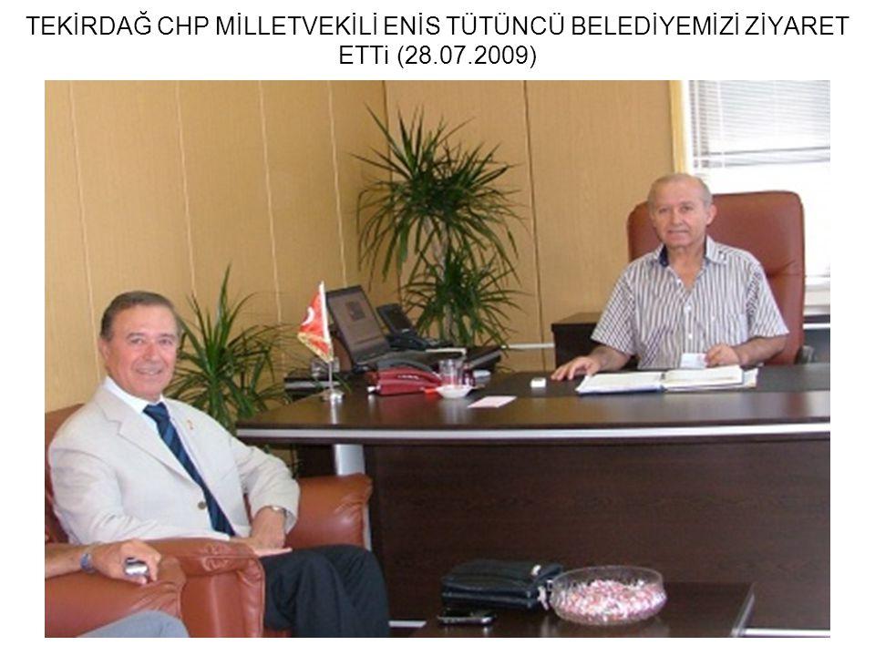 TEKİRDAĞ CHP MİLLETVEKİLİ ENİS TÜTÜNCÜ BELEDİYEMİZİ ZİYARET ETTi (28.07.2009)