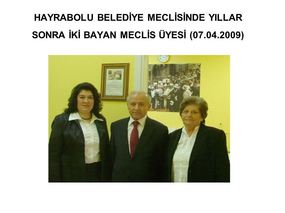 HAYRABOLU BELEDİYE MECLİSİNDE YILLAR SONRA İKİ BAYAN MECLİS ÜYESİ (07.04.2009)