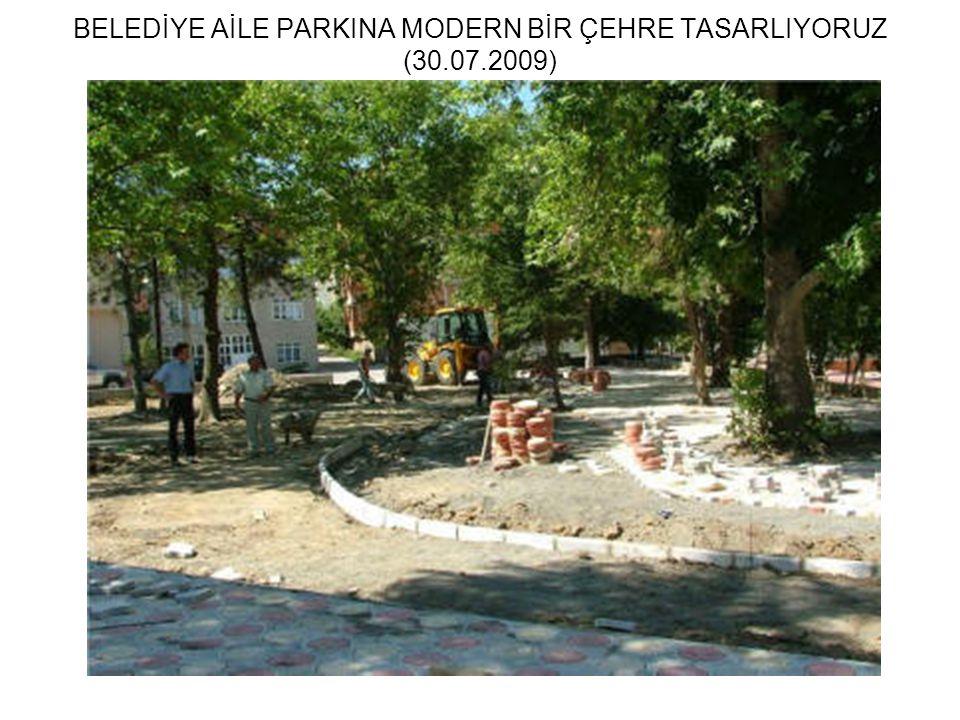 BELEDİYE AİLE PARKINA MODERN BİR ÇEHRE TASARLIYORUZ (30.07.2009)