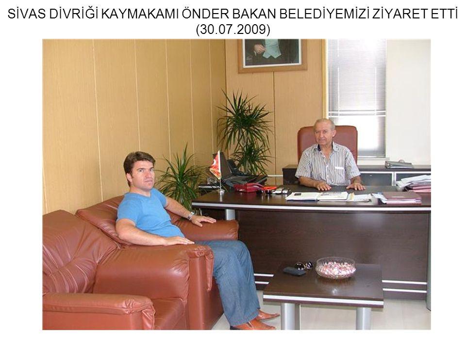 SİVAS DİVRİĞİ KAYMAKAMI ÖNDER BAKAN BELEDİYEMİZİ ZİYARET ETTİ (30.07.2009)
