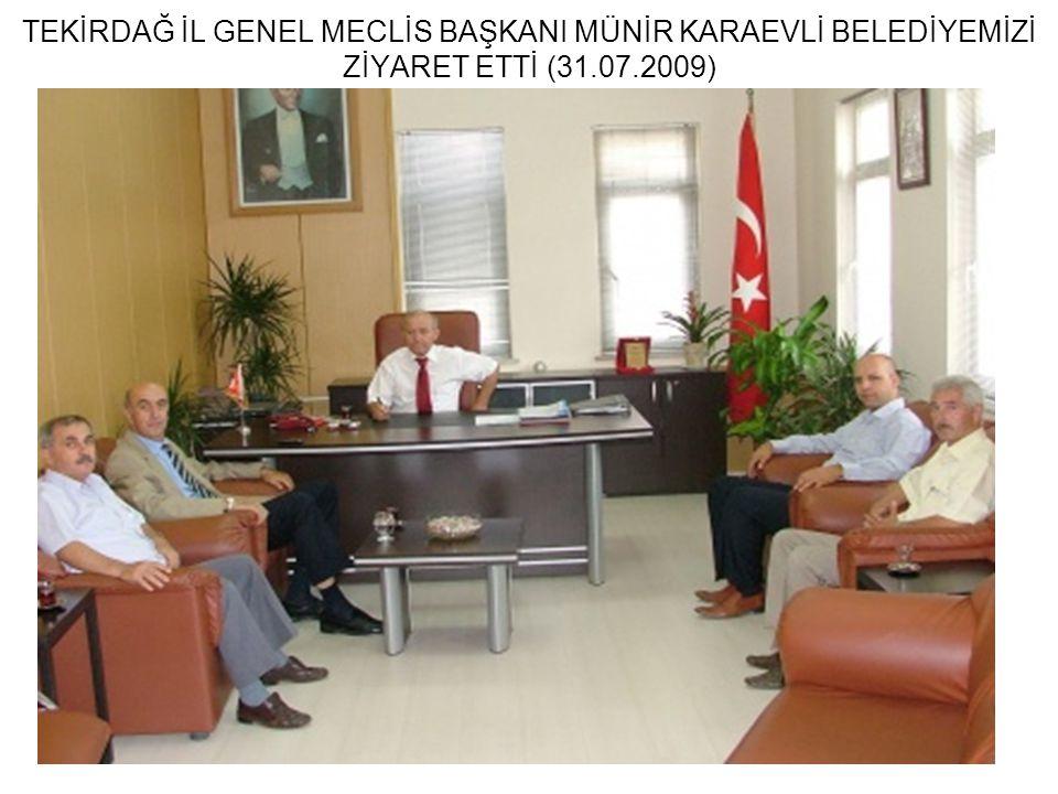 TEKİRDAĞ İL GENEL MECLİS BAŞKANI MÜNİR KARAEVLİ BELEDİYEMİZİ ZİYARET ETTİ (31.07.2009)