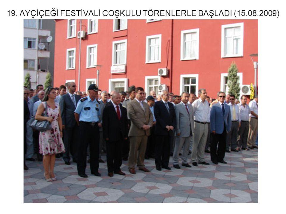 19. AYÇİÇEĞİ FESTİVALİ COŞKULU TÖRENLERLE BAŞLADI (15.08.2009)