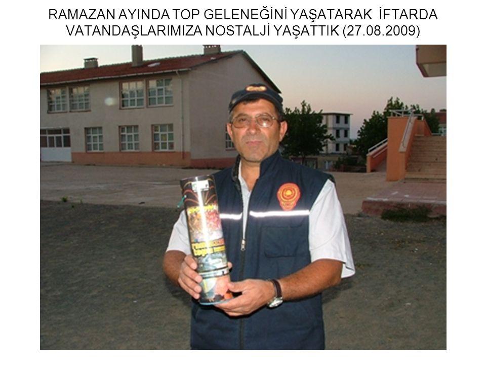 RAMAZAN AYINDA TOP GELENEĞİNİ YAŞATARAK İFTARDA VATANDAŞLARIMIZA NOSTALJİ YAŞATTIK (27.08.2009)