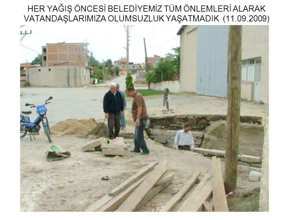 HER YAĞIŞ ÖNCESİ BELEDİYEMİZ TÜM ÖNLEMLERİ ALARAK VATANDAŞLARIMIZA OLUMSUZLUK YAŞATMADIK (11.09.2009)