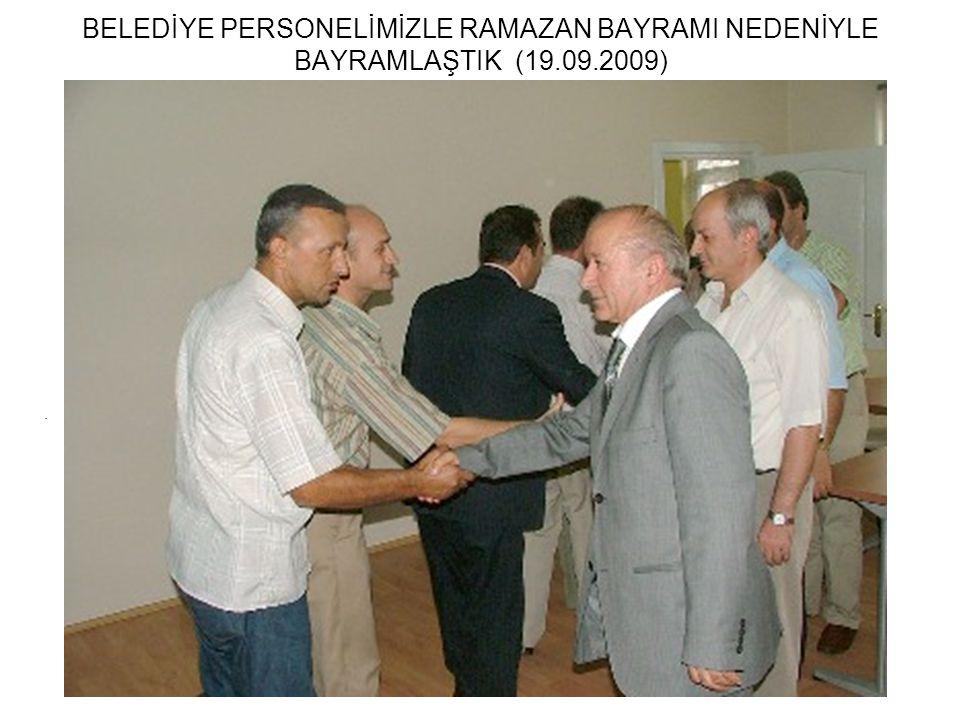 BELEDİYE PERSONELİMİZLE RAMAZAN BAYRAMI NEDENİYLE BAYRAMLAŞTIK (19.09.2009).