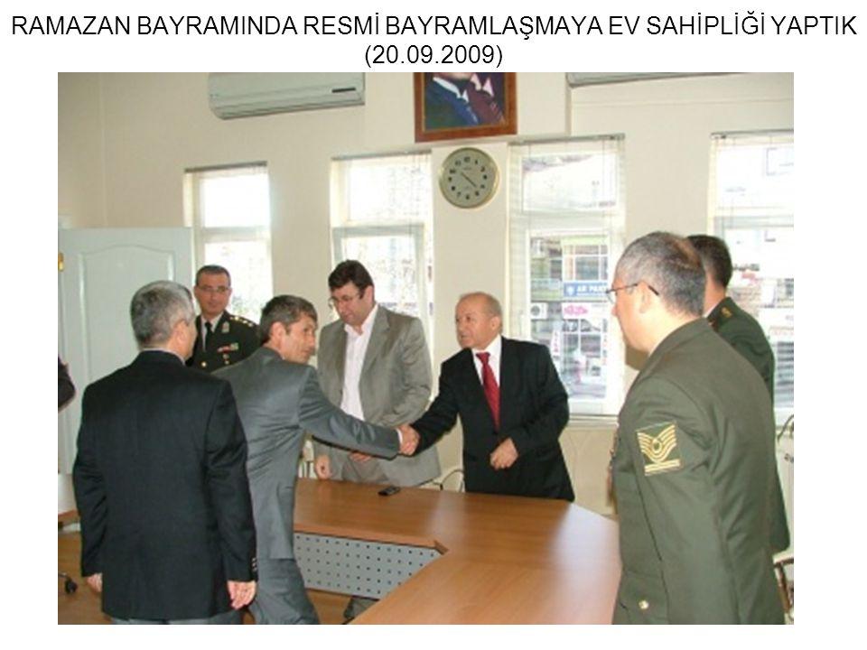RAMAZAN BAYRAMINDA RESMİ BAYRAMLAŞMAYA EV SAHİPLİĞİ YAPTIK (20.09.2009)