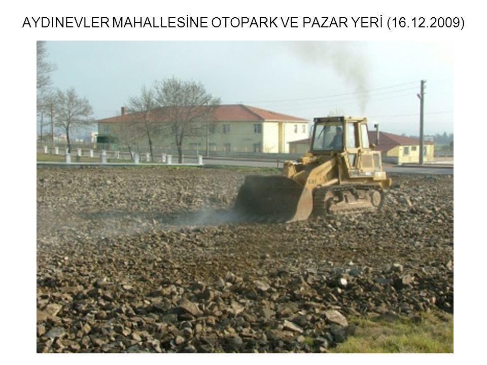 AYDINEVLER MAHALLESİNE OTOPARK VE PAZAR YERİ (16.12.2009)