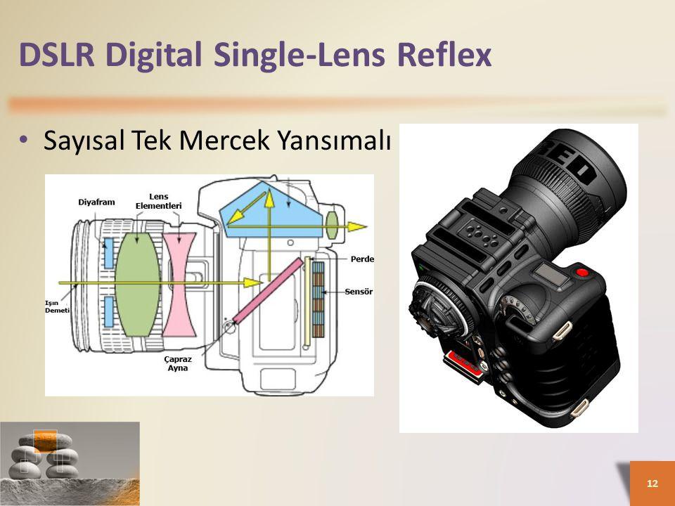 DSLR Digital Single-Lens Reflex • Sayısal Tek Mercek Yansımalı 12