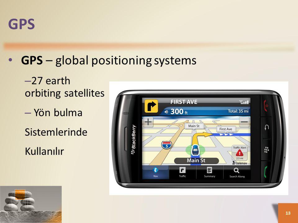 GPS • GPS – global positioning systems – 27 earth orbiting satellites – Yön bulma Sistemlerinde Kullanılır 13